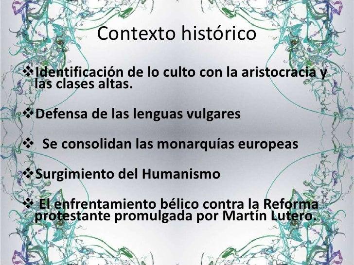 Contexto históricoIdentificación de lo culto con la aristocracia y las clases altas.Defensa de las lenguas vulgares Se ...