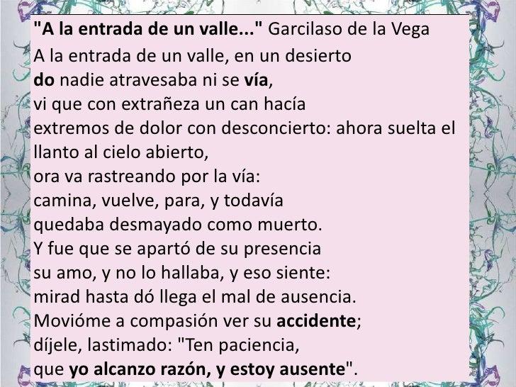 """""""A la entrada de un valle..."""" Garcilaso de la VegaA la entrada de un valle, en un desiertodo nadie atravesaba ni se vía,vi..."""