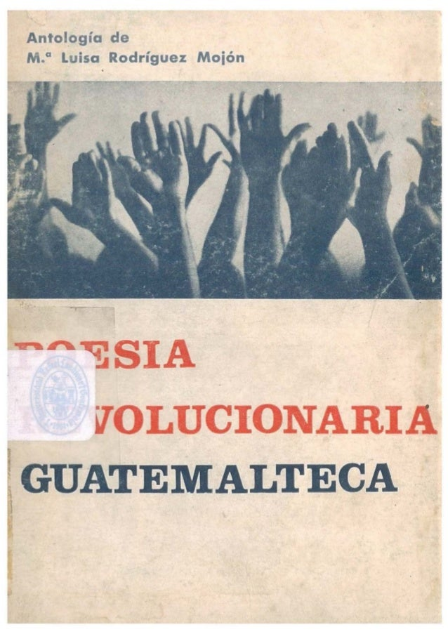 Antologia de M.a Luisa Rodriguez Moi6n • ~~SIA vOLUCIONARIA . GUATEMALTECA