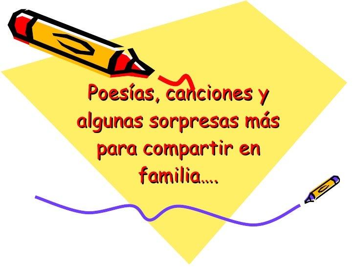Poesías, canciones y algunas sorpresas más   para compartir en       familia….