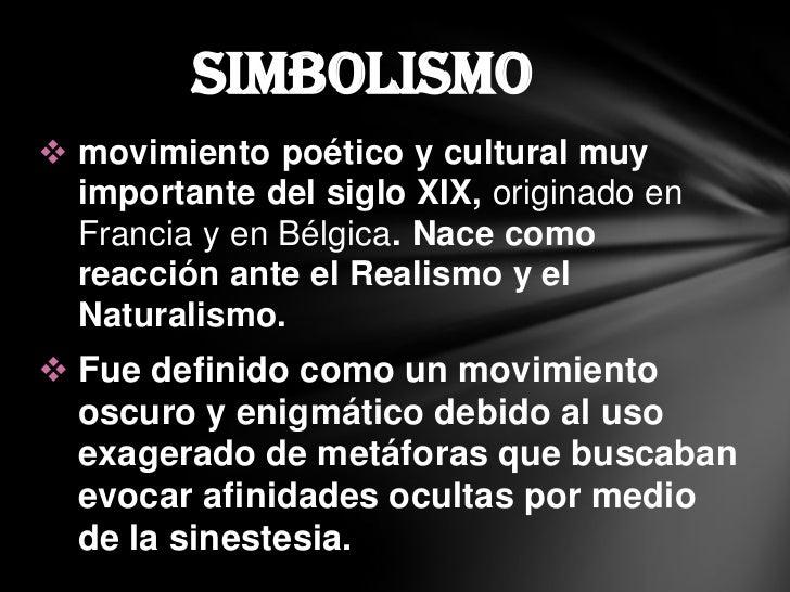  El movimiento simbolista reacciona contra  los valores del materialismo y del  pragmatismo de la sociedad industrial. E...