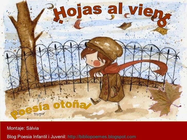 ...Hojas al viento Poesía otoñal Montaje: Sàlvia Blog Poesia Infantil i Juvenil:  http://bibliopoemes.blogspot.com