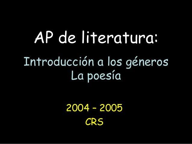 AP de literatura: Introducción a los géneros La poesía 2004 – 2005 CRS