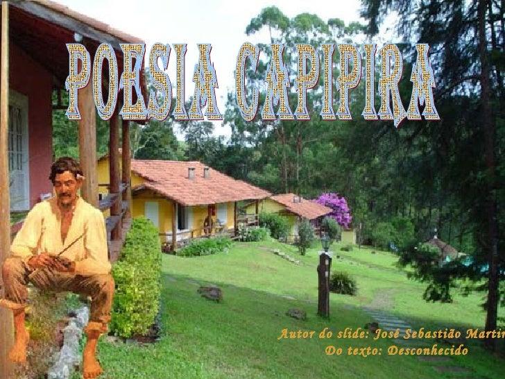 POESIA CAPIPIRA  Autor do slide: José Sebastião Martins Do texto: Desconhecido