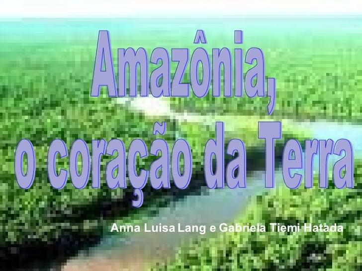 Amazônia,  o coração da Terra Anna Luisa Lang e Gabriela Tiemi Hatada