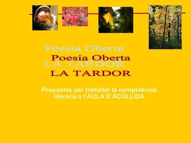 Propostes per treballar la competència literària a l'AULA D'ACOLLIDA Poesia Oberta LA TARDOR