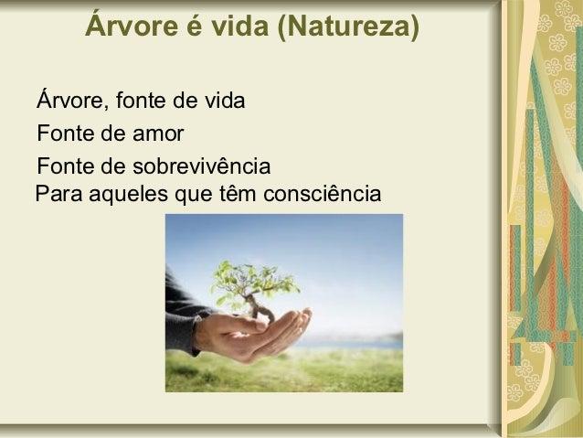 Árvore é vida (Natureza)Árvore, fonte de vidaFonte de amorFonte de sobrevivênciaPara aqueles que têm consciência