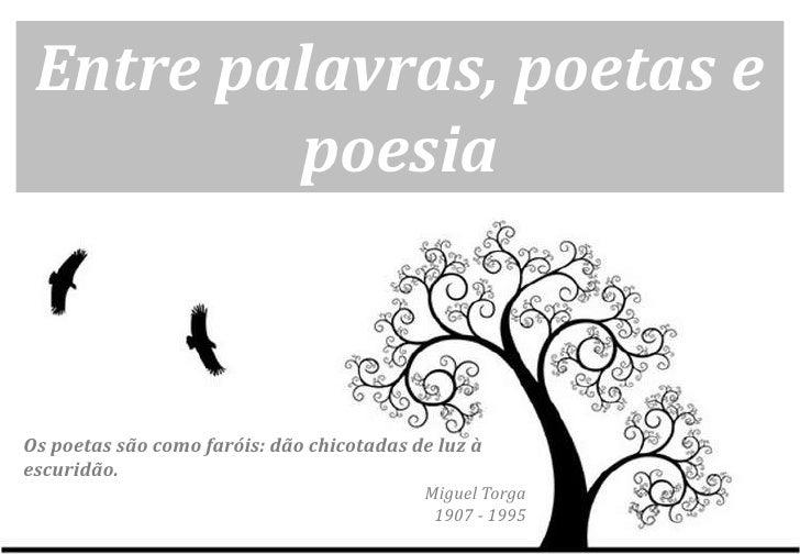 Entre palavras, poetas e         poesiaOs poetas são como faróis: dão chicotadas de luz àescuridão.                       ...