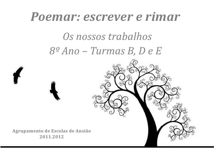 Poemar: escrever e rimar                 Os nossos trabalhos              8º Ano – Turmas B, D e EAgrupamento de Escolas d...