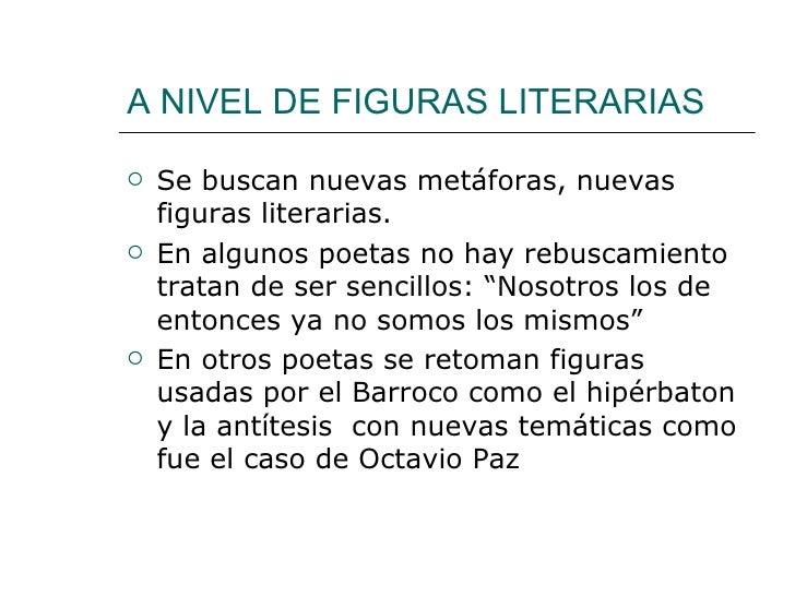 A NIVEL DE FIGURAS LITERARIAS   Se buscan nuevas metáforas, nuevas    figuras literarias.   En algunos poetas no hay reb...