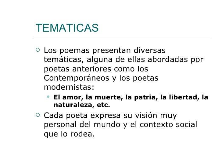TEMATICAS   Los poemas presentan diversas    temáticas, alguna de ellas abordadas por    poetas anteriores como los    Co...