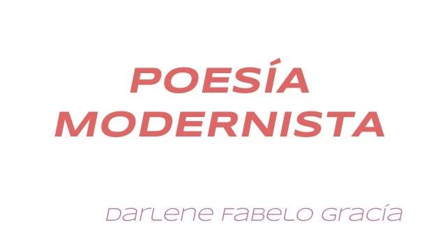 POESÍA MODERNISTA Darlene Fabelo Gracía