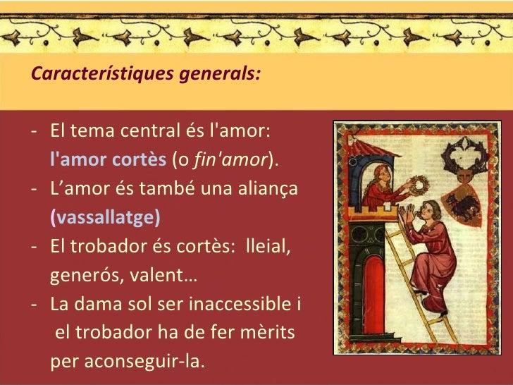 <ul><li>Característiques generals: </li></ul><ul><li>El tema central és l'amor:  </li></ul><ul><li>l'amor cortès  (o  fin'...