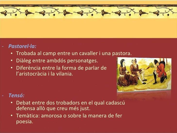 <ul><li>Pastorel·la:  </li></ul><ul><ul><li>Trobada al camp entre un cavaller i una pastora. </li></ul></ul><ul><ul><li>Di...