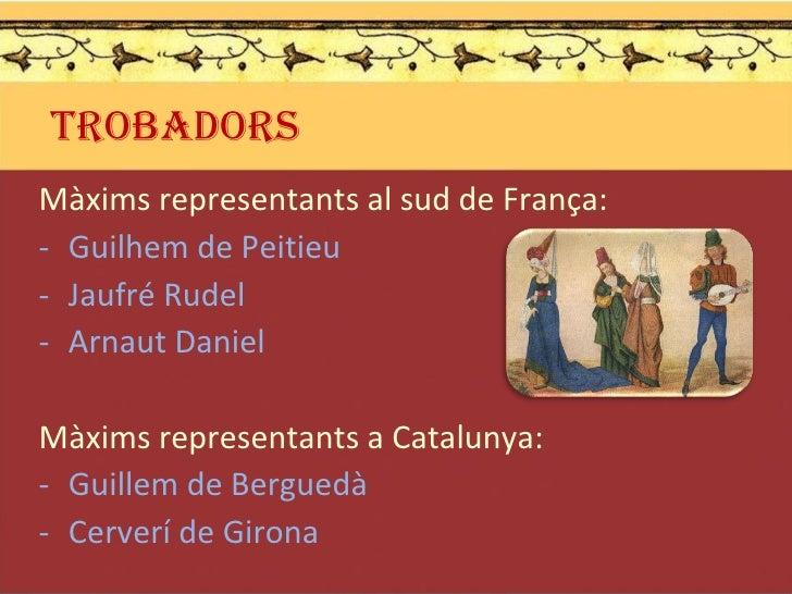 <ul><li>Màxims representants al sud de França: </li></ul><ul><li>Guilhem de Peitieu </li></ul><ul><li>Jaufré Rudel </li></...