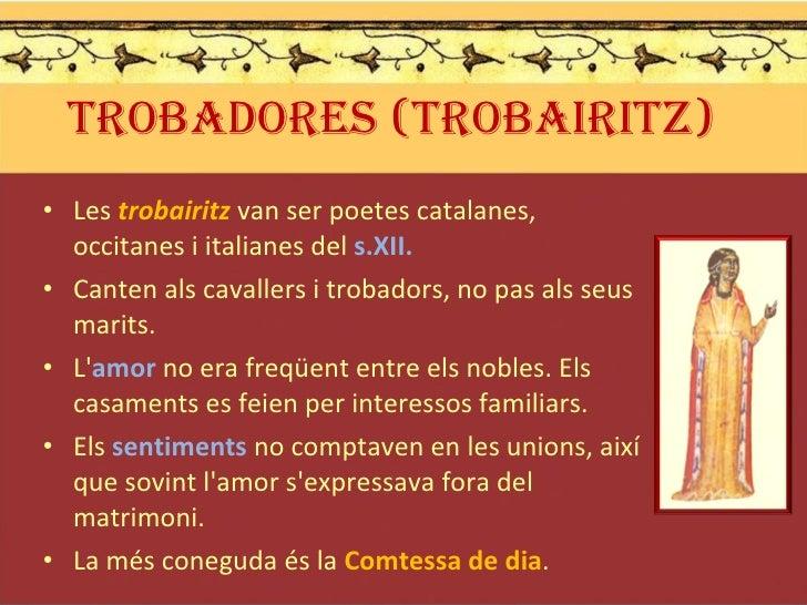 TROBADORES (trobairitz) <ul><li>Les  trobairitz  van ser poetes catalanes, occitanes i italianes del  s.XII. </li></ul><ul...