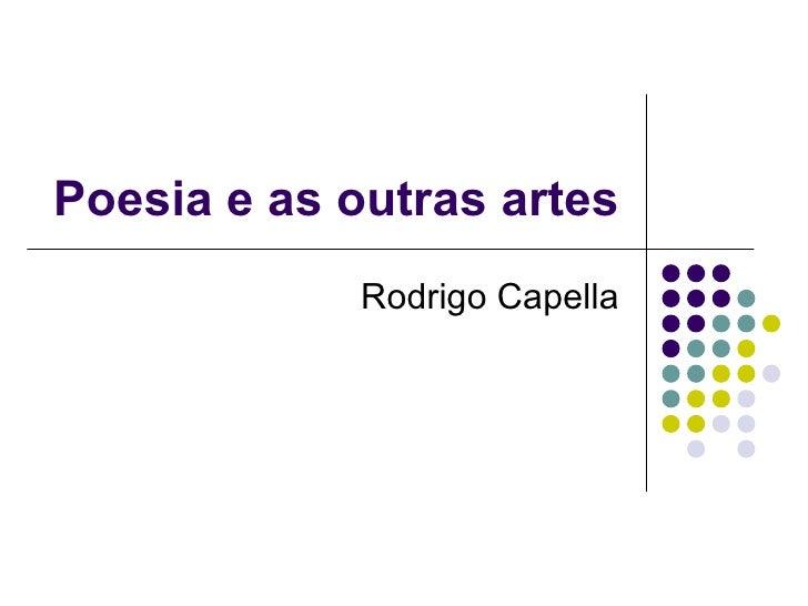 Poesia e as outras artes Rodrigo Capella