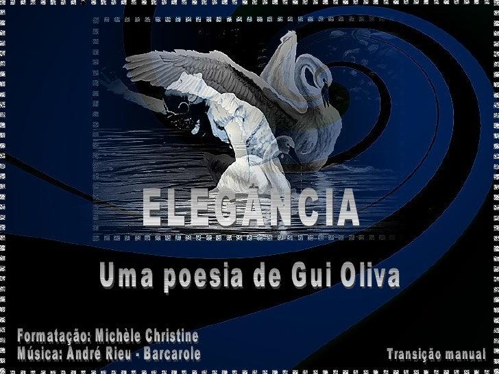 Uma poesia de Gui Oliva Formatação: Michèle Christine Música: André Rieu - Barcarole  Transição manual ELEGÂNCIA