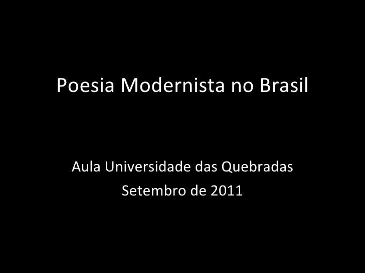 Poesia Modernista no Brasil Aula Universidade das Quebradas Setembro de 2011