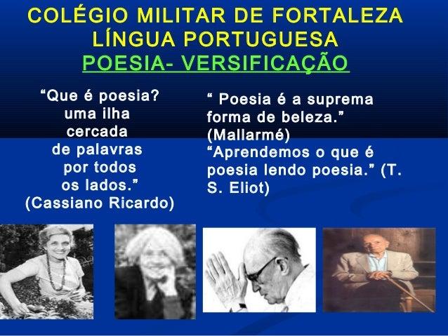 """COLÉGIO MILITAR DE FORTALEZA LÍNGUA PORTUGUESA POESIA- VERSIFICAÇÃO """"Que é poesia? uma ilha cercada de palavras por todos ..."""