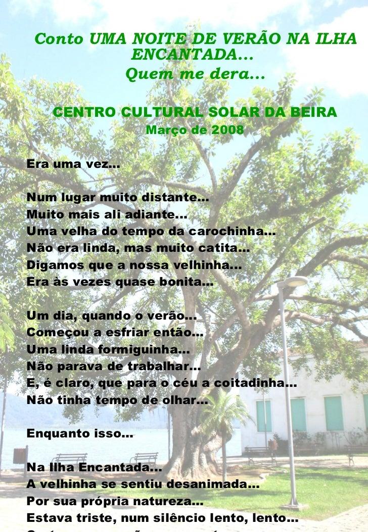 Conto UMA NOITE DE VERÃO NA ILHA ENCANTADA...  Quem me dera... CENTRO CULTURAL SOLAR DA BEIRA Março de 2008 Era uma vez......