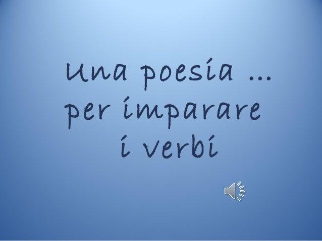 Una poesia …  per imparare  i verbi