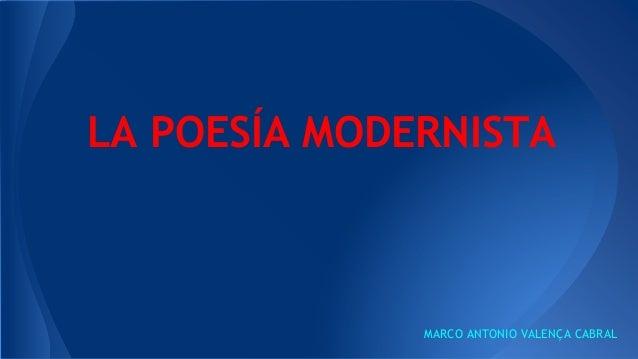 LA POESÍA MODERNISTA MARCO ANTONIO VALENÇA CABRAL