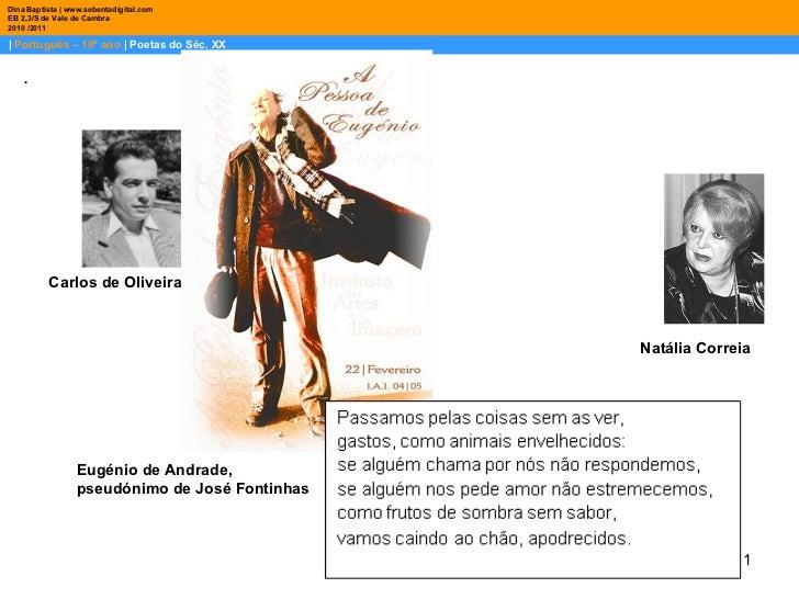 |  Português – 10º ano  | Poetas do Séc. XX Dina Baptista | www.sebentadigital.com EB 2,3/S de Vale de Cambra 2010 /2011 C...