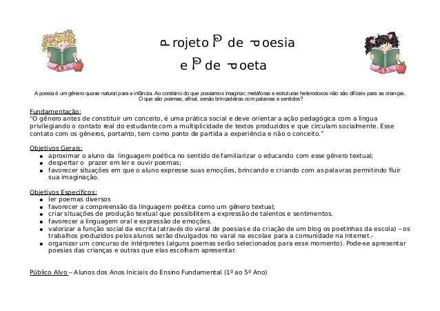 P rojeto P de P oesia e P de P oeta A poesia é um gênero quase natural para a infância. Ao contrário do que possamos imagi...