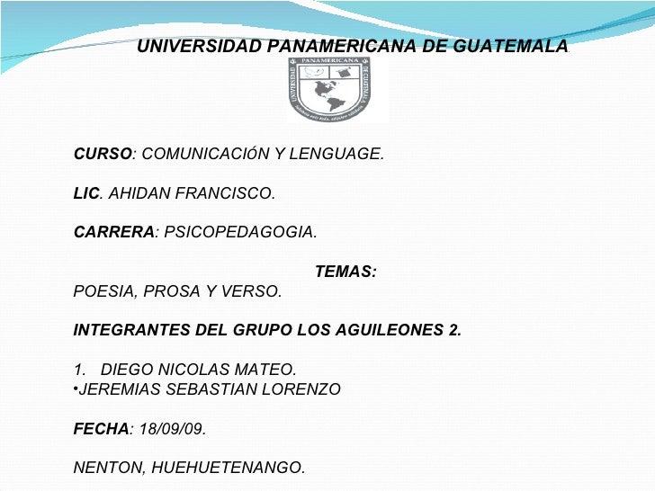 UNIVERSIDAD PANAMERICANA DE GUATEMALA . <ul><li>CURSO : COMUNICACI Ó N Y LENGUAGE. </li></ul><ul><li>LIC . AHIDAN FRANCISC...