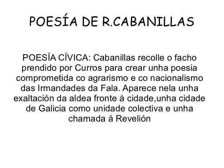 POESÍA DE R.CABANILLAS  POESÍA CÍVICA: Cabanillas recolle o facho  prendido por Curros para crear unha poesiacomprometida ...