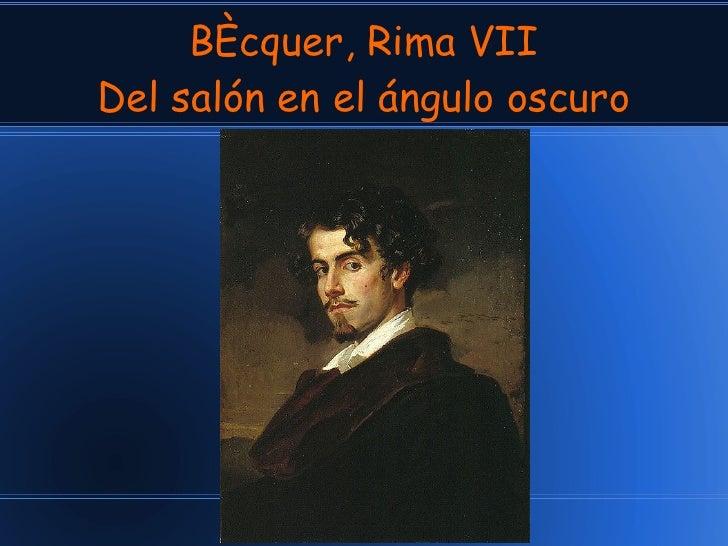 Bécquer, Rima VII Del salón en el ángulo oscuro