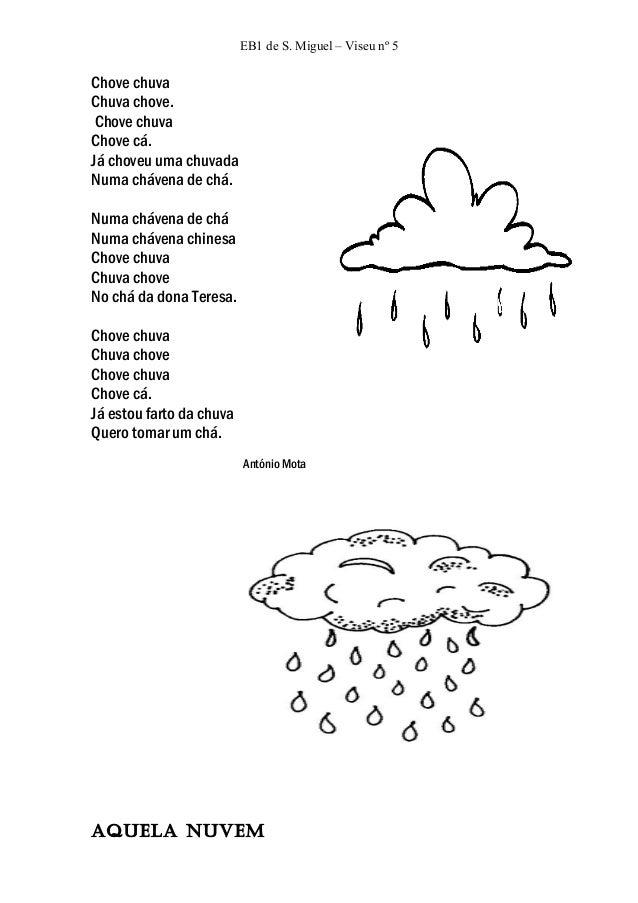 EB1 de S. Miguel – Viseu nº 5Chove chuvaChuva chove. Chove chuvaChove cá.Já choveu uma chuvadaNuma chávena de chá.Numa chá...