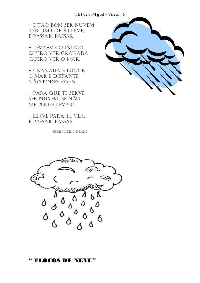 EB1 de S. Miguel – Viseu nº 5- É tão bom ser nuvem,ter um corpo leve,e passar, passar.- leva-me contigo,Quero ver granadaQ...