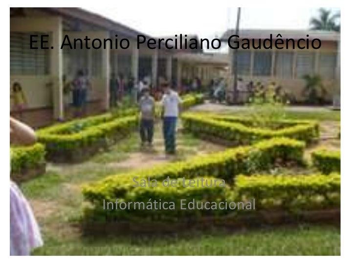 EE. Antonio Perciliano Gaudêncio             Sala de Leitura        Informática Educacional