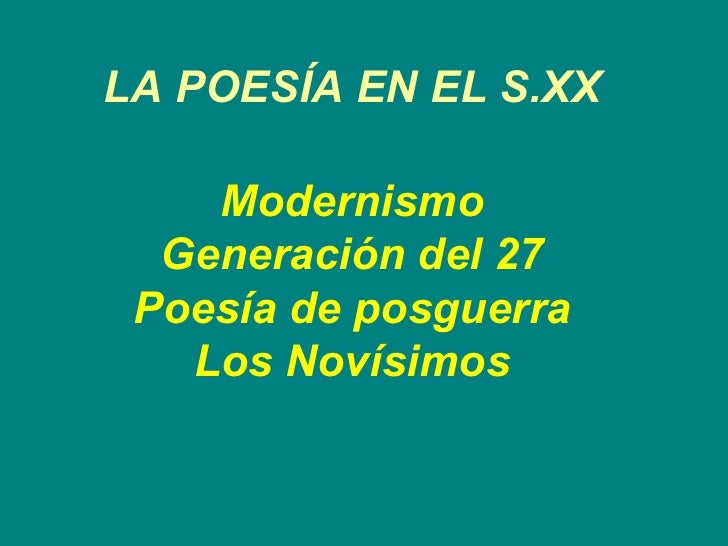LA POESÍA EN EL S.XX Modernismo Generación del 27 Poesía de posguerra Los Novísimos