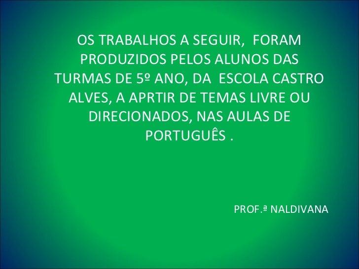 OS TRABALHOS A SEGUIR,  FORAM PRODUZIDOS PELOS ALUNOS DAS TURMAS DE 5º ANO, DA  ESCOLA CASTRO ALVES, A APRTIR DE TEMAS LIV...