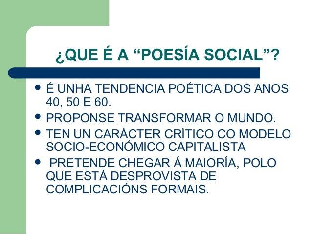"""¿QUE É A """"POESÍA SOCIAL""""?  É UNHA TENDENCIA POÉTICA DOS ANOS 40, 50 E 60.  PROPONSE TRANSFORMAR O MUNDO.  TEN UN CARÁCT..."""