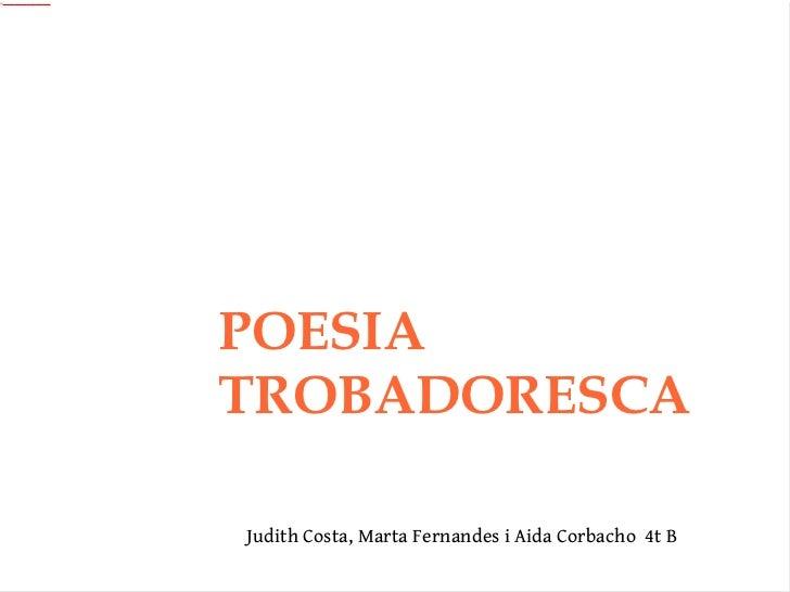 Judith Costa, Marta Fernandes i Aida Corbacho  4t B POESIA TROBADORESCA