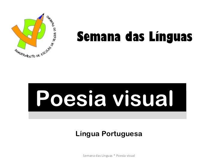 Poesia visual  Semana das Línguas Semana das Línguas * Poesia visual Língua Portuguesa
