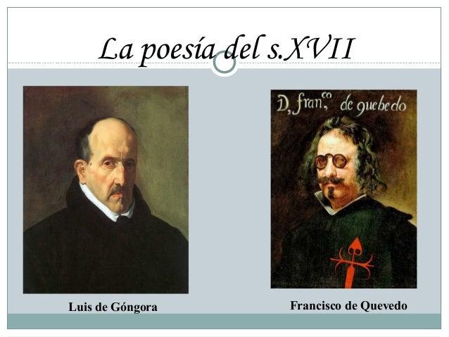 La poesía del s.XVII Luis de Góngora Francisco de Quevedo