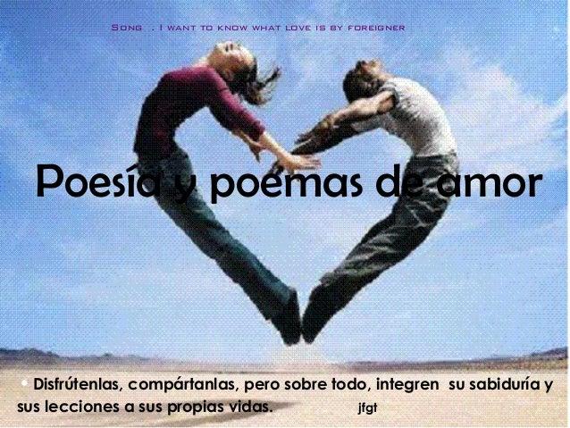 Song . I want to know what love is by foreigner  Poesía y poemas de amor• Disfrútenlas, compártanlas, pero sobre todo, int...