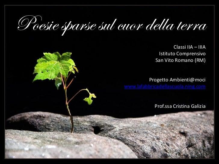 Poesie sparse sul cuor della terra                                         Classi IIA – IIIA                              ...