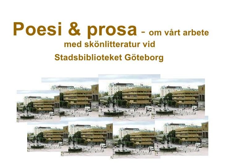 Poesi & prosa   -   om vårt arbete med skönlitteratur vid  Stadsbiblioteket Göteborg