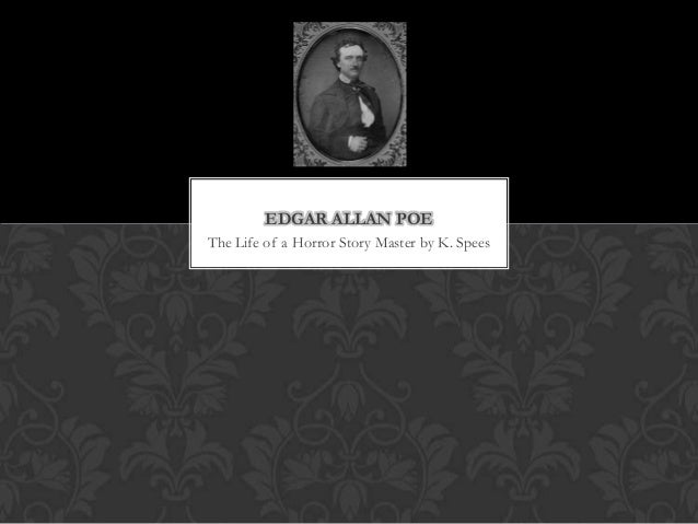 EDGAR ALLAN POEThe Life of a Horror Story Master by K. Spees