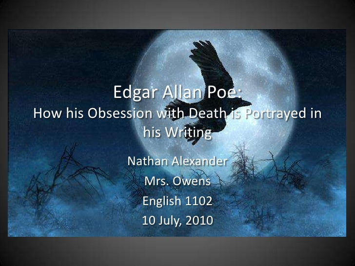 Edgar Allan Poe:How his Obsession with Death is Portrayed in his Writing<br />Nathan Alexander<br />Mrs. Owens<br />Englis...
