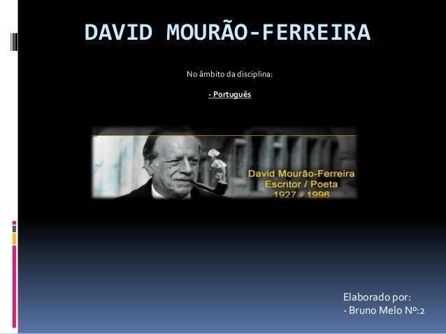 DAVID MOURÃO-FERREIRA No âmbito da disciplina: - Português  Elaborado por: - Bruno Melo Nº:2