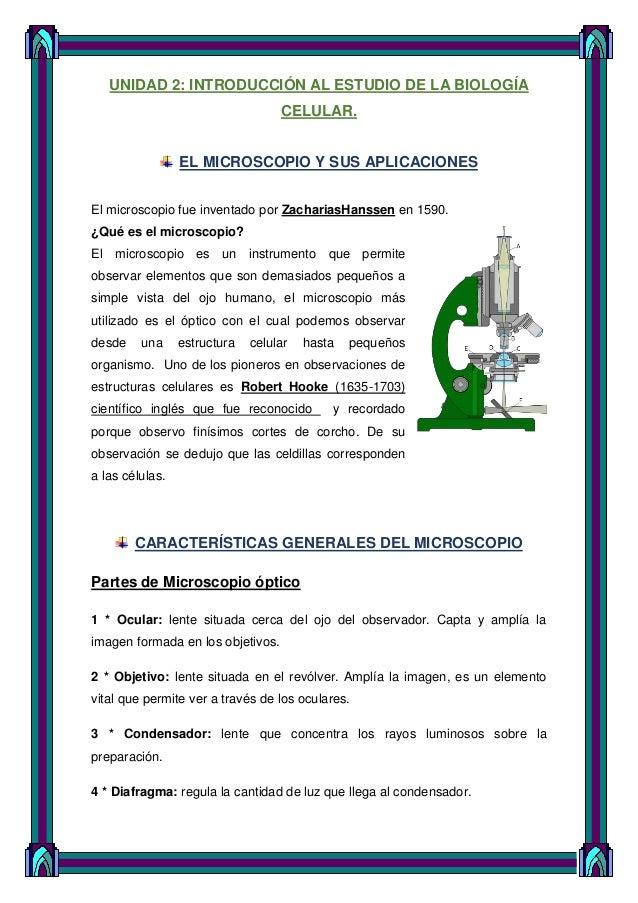 UNIDAD 2: INTRODUCCIÓN AL ESTUDIO DE LA BIOLOGÍA CELULAR. EL MICROSCOPIO Y SUS APLICACIONES El microscopio fue inventado p...