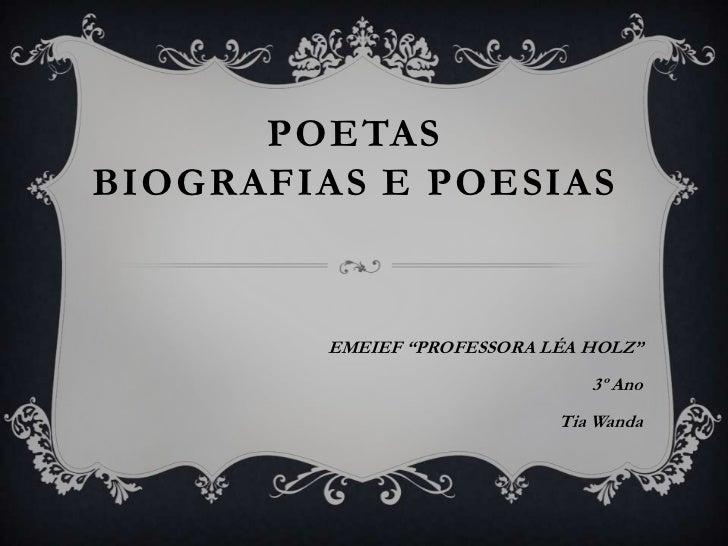 """POETAS BIOGRAFIAS E POESIAS<br />EMEIEF """"PROFESSORA LÉA HOLZ""""<br />3º Ano<br />Tia Wanda<br />"""