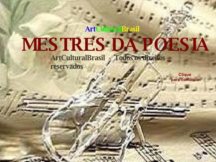 ArtCulturalBrasil  -  Todos os direitos reservados MESTRES DA POESIA Clique para continuar Art Cultural Brasil
